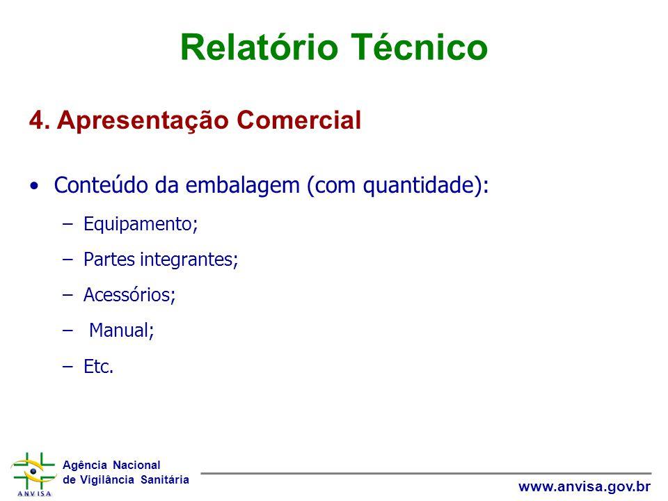 Agência Nacional de Vigilância Sanitária www.anvisa.gov.br Relatório Técnico Conteúdo da embalagem (com quantidade): –Equipamento; –Partes integrantes