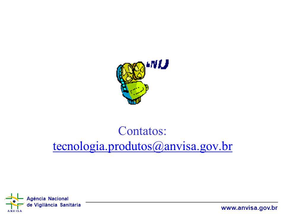 Agência Nacional de Vigilância Sanitária www.anvisa.gov.br Contatos: tecnologia.produtos@anvisa.gov.br tecnologia.produtos@anvisa.gov.br