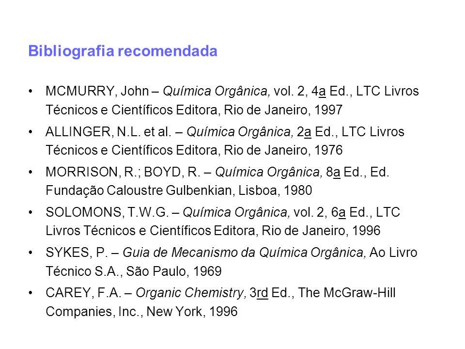 Bibliografia recomendada MCMURRY, John – Química Orgânica, vol. 2, 4a Ed., LTC Livros Técnicos e Científicos Editora, Rio de Janeiro, 1997 ALLINGER, N