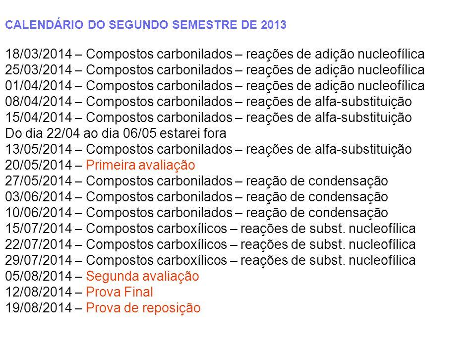 CALENDÁRIO DO SEGUNDO SEMESTRE DE 2013 18/03/2014 – Compostos carbonilados – reações de adição nucleofílica 25/03/2014 – Compostos carbonilados – reaç