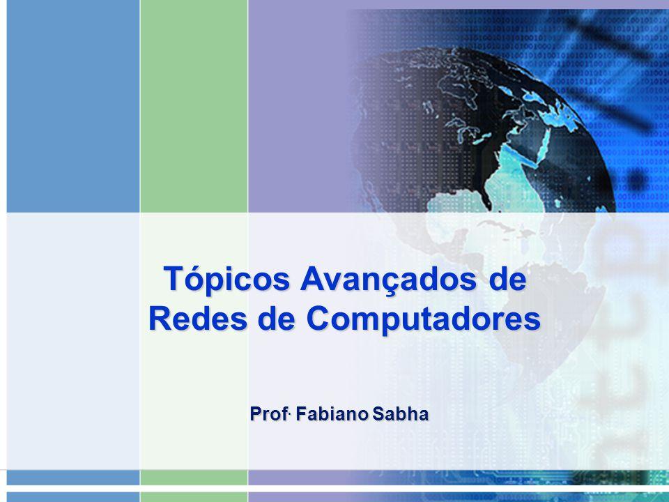 Tópicos Avançados de Redes de Computadores Prof. Fabiano Sabha
