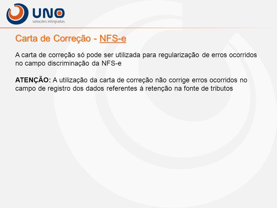 Carta de Correção - NFS-e A carta de correção só pode ser utilizada para regularização de erros ocorridos no campo discriminação da NFS-e ATENÇÃO: A u