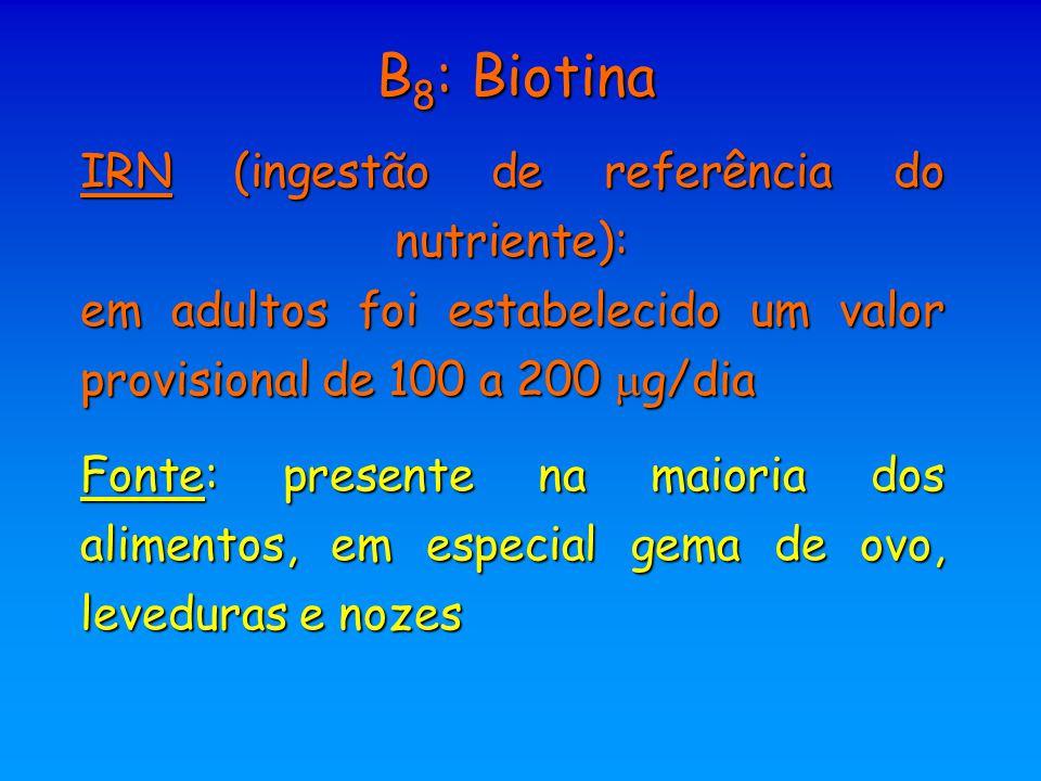 B 8 : Biotina IRN (ingestão de referência do nutriente): em adultos foi estabelecido um valor provisional de 100 a 200  g/dia Fonte: presente na maio