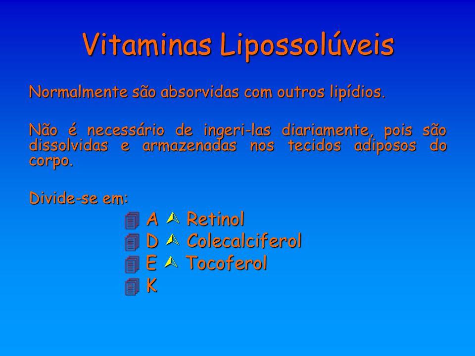 Vitaminas Lipossolúveis Normalmente são absorvidas com outros lipídios. Não é necessário de ingeri-las diariamente, pois são dissolvidas e armazenadas