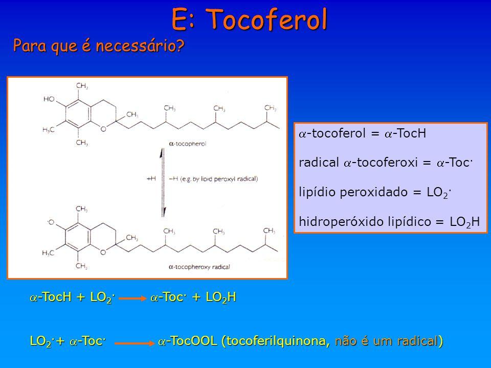 E: Tocoferol Para que é necessário? -tocoferol = -TocH radical -tocoferoxi = -Toc. lipídio peroxidado = LO 2. hidroperóxido lipídico = LO 2 H -To