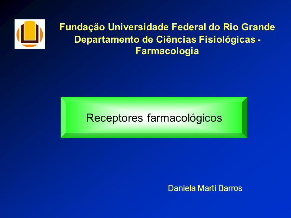 Fundação Universidade Federal do Rio Grande Departamento de Ciências Fisiológicas - Farmacologia Receptores farmacológicos Daniela Martí Barros