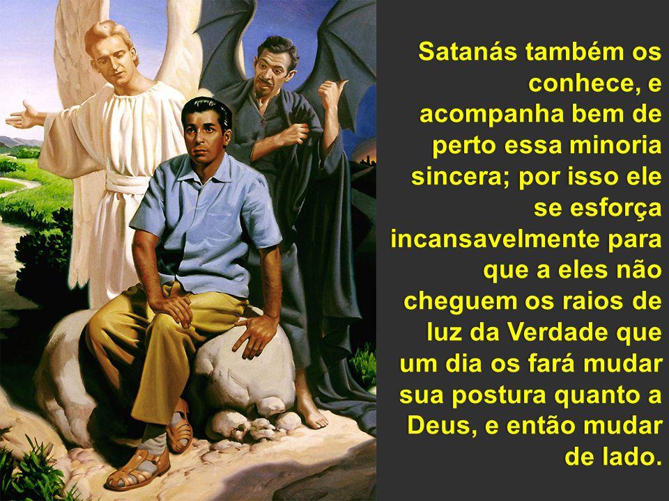 Satanás também os conhece, e acompanha bem de perto essa minoria sincera; por isso ele se esforça incansavelmente para que a eles não cheguem os raios