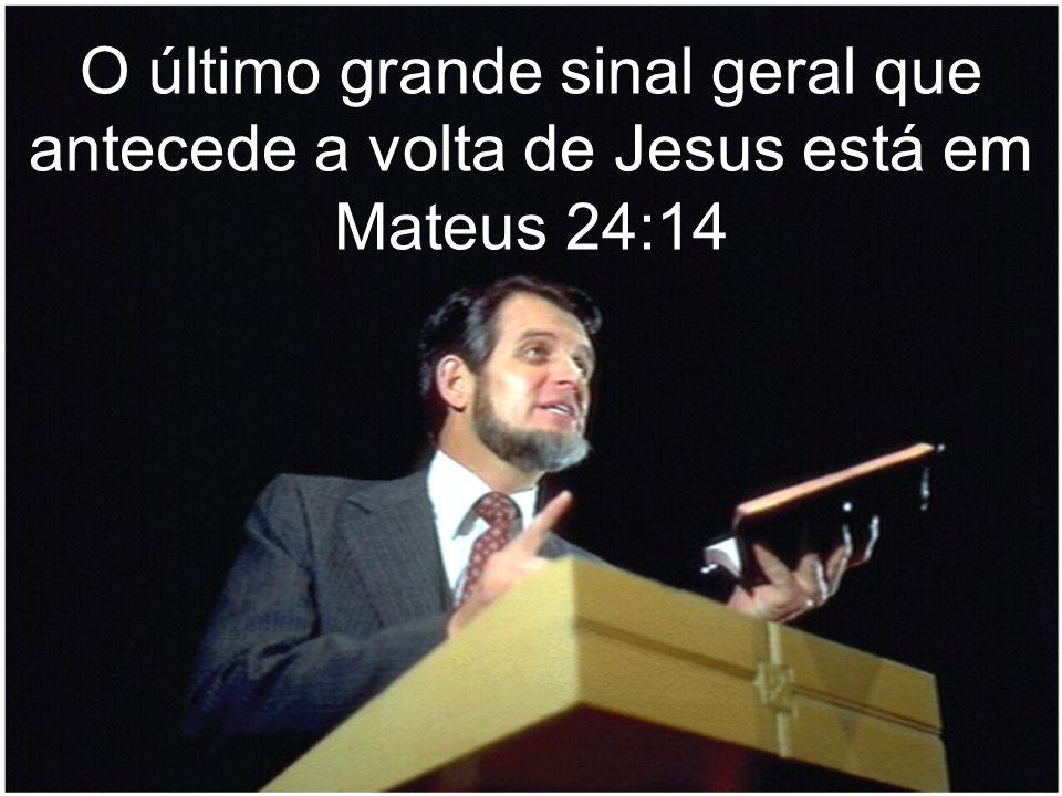 O último grande sinal geral que antecede a volta de Jesus está em Mateus 24:14