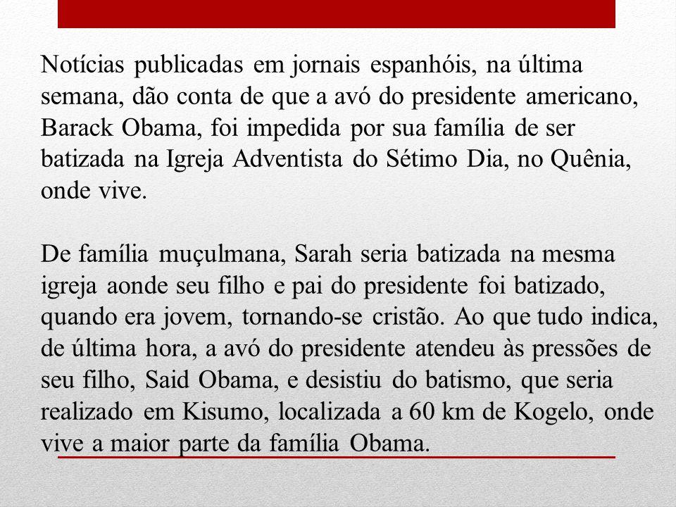 Notícias publicadas em jornais espanhóis, na última semana, dão conta de que a avó do presidente americano, Barack Obama, foi impedida por sua família
