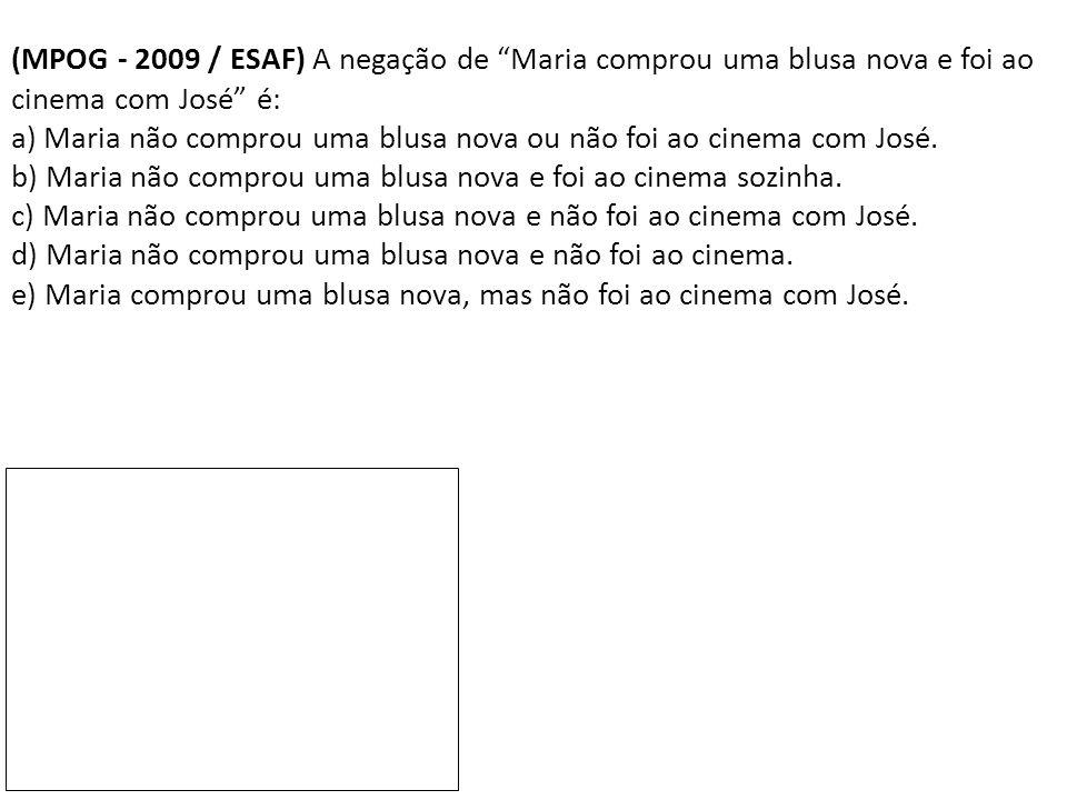 """(MPOG - 2009 / ESAF) A negação de """"Maria comprou uma blusa nova e foi ao cinema com José"""" é: a) Maria não comprou uma blusa nova ou não foi ao cinema"""