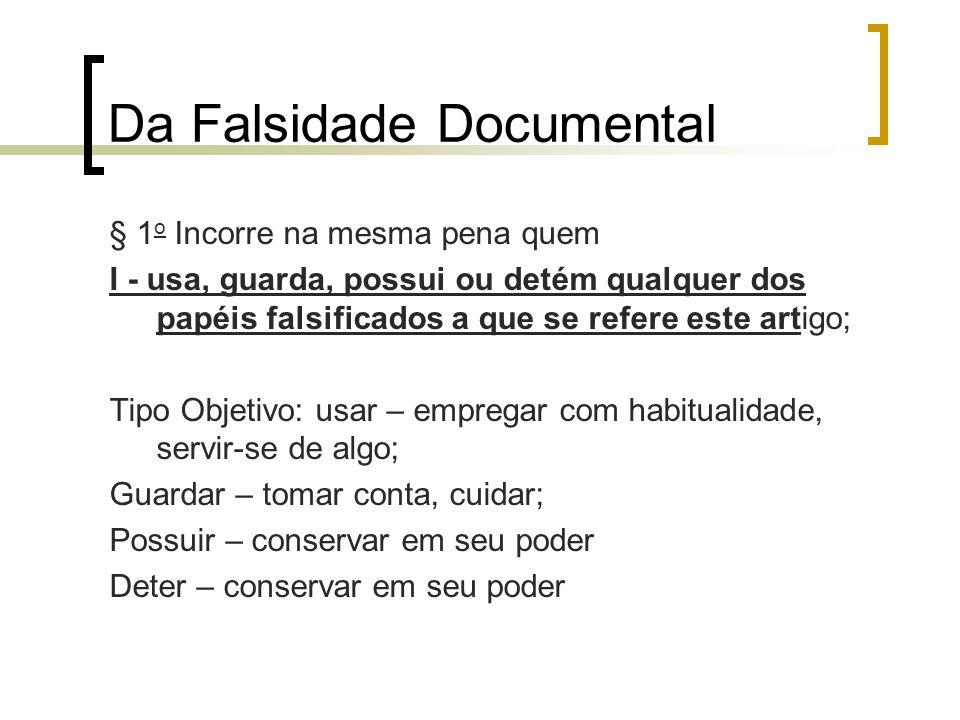 Da Falsidade Documental § 1 o Incorre na mesma pena quem I - usa, guarda, possui ou detém qualquer dos papéis falsificados a que se refere este artigo