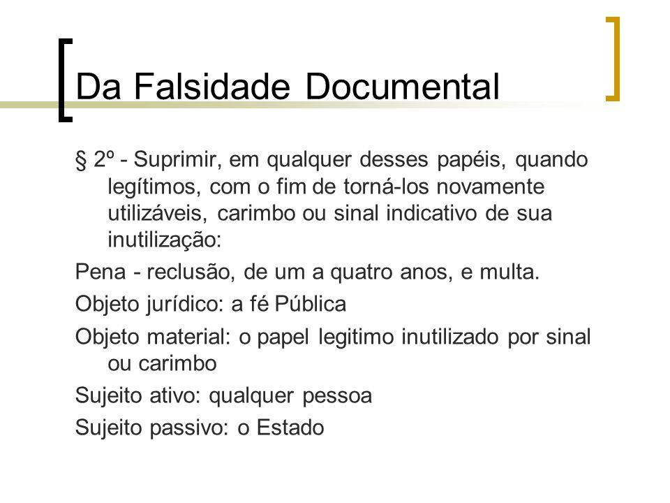 Da Falsidade Documental § 2º - Suprimir, em qualquer desses papéis, quando legítimos, com o fim de torná-los novamente utilizáveis, carimbo ou sinal i
