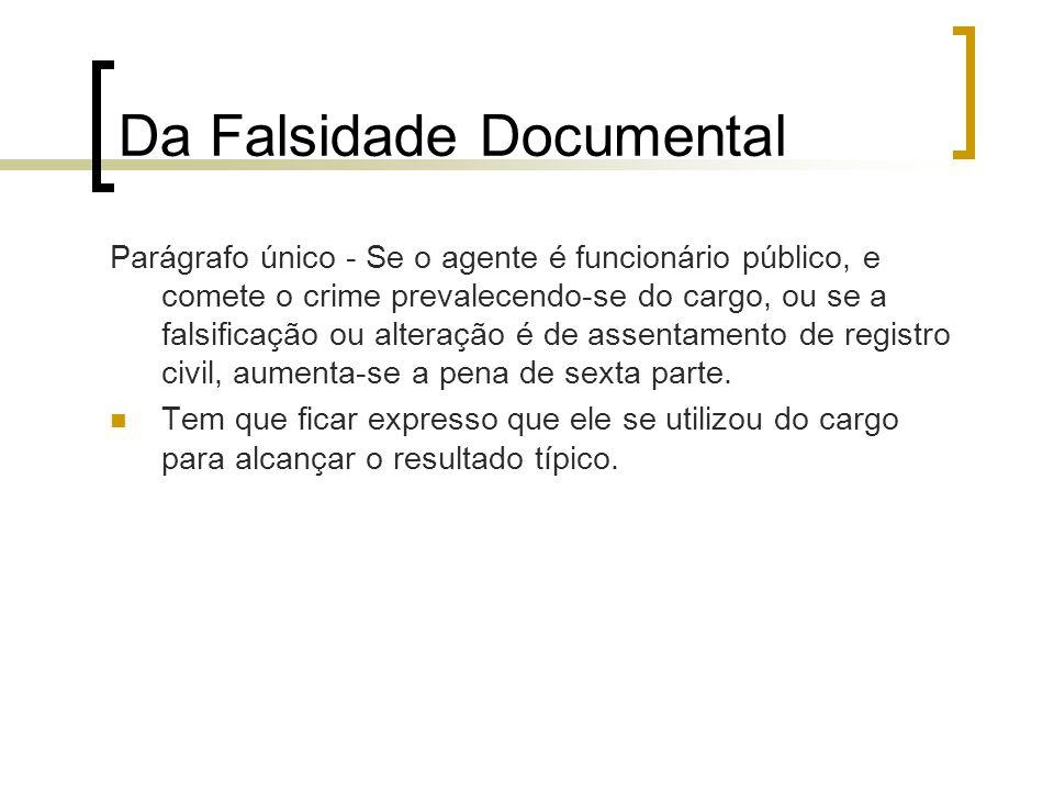 Da Falsidade Documental Parágrafo único - Se o agente é funcionário público, e comete o crime prevalecendo-se do cargo, ou se a falsificação ou altera