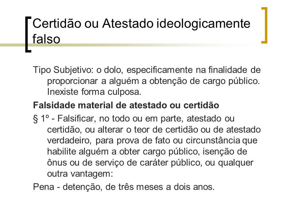 Certidão ou Atestado ideologicamente falso Tipo Subjetivo: o dolo, especificamente na finalidade de proporcionar a alguém a obtenção de cargo público.