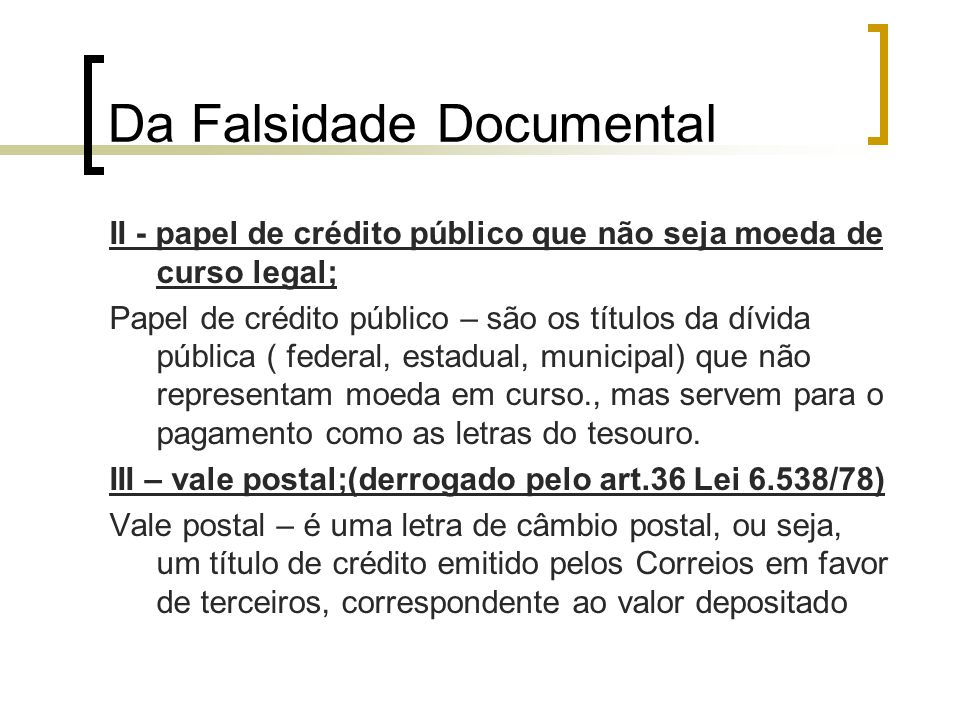 Da Falsidade Documental II - papel de crédito público que não seja moeda de curso legal; Papel de crédito público – são os títulos da dívida pública (