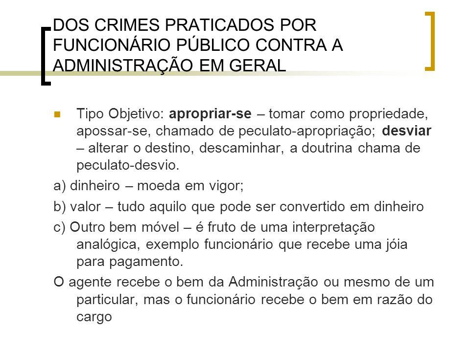DOS CRIMES PRATICADOS POR FUNCIONÁRIO PÚBLICO CONTRA A ADMINISTRAÇÃO EM GERAL Tipo Objetivo: apropriar-se – tomar como propriedade, apossar-se, chamad