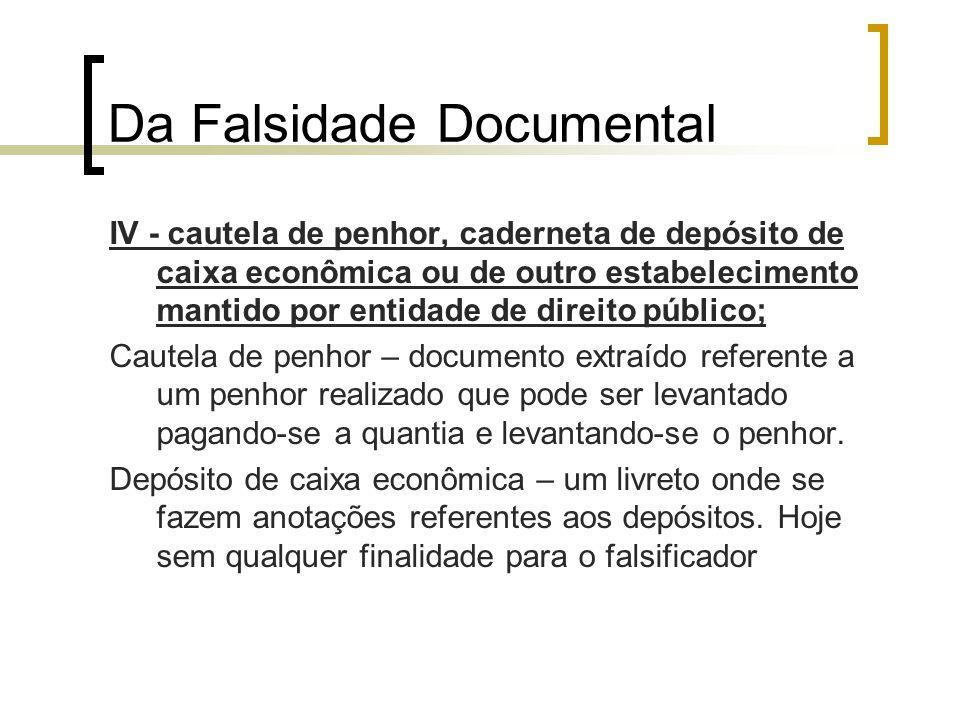 Da Falsidade Documental IV - cautela de penhor, caderneta de depósito de caixa econômica ou de outro estabelecimento mantido por entidade de direito p