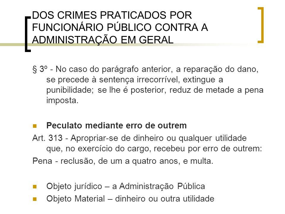 DOS CRIMES PRATICADOS POR FUNCIONÁRIO PÚBLICO CONTRA A ADMINISTRAÇÃO EM GERAL § 3º - No caso do parágrafo anterior, a reparação do dano, se precede à