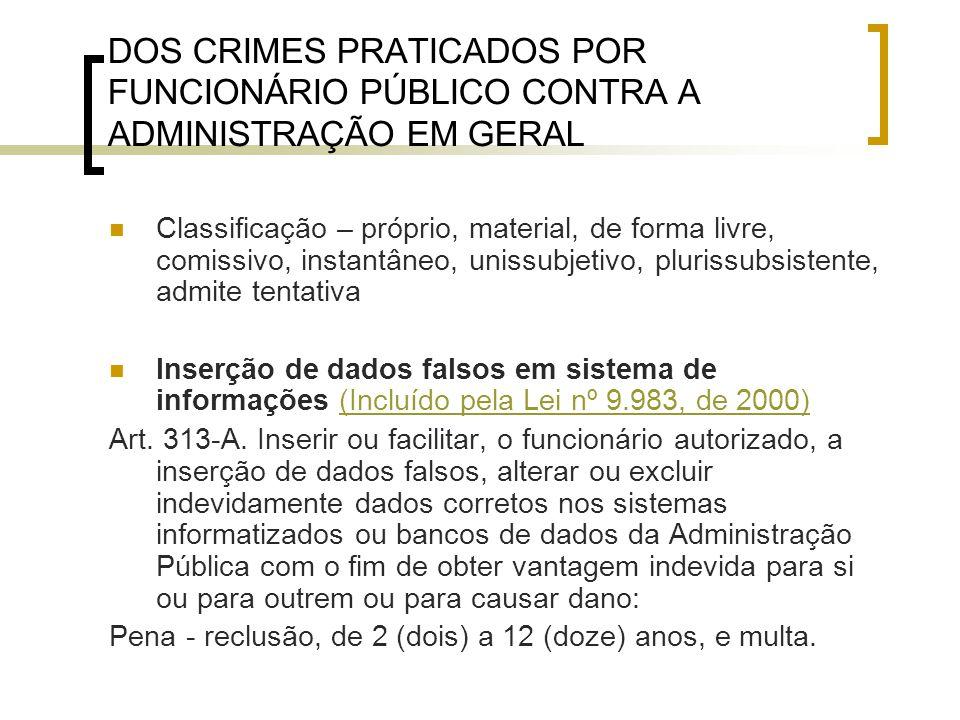 DOS CRIMES PRATICADOS POR FUNCIONÁRIO PÚBLICO CONTRA A ADMINISTRAÇÃO EM GERAL Classificação – próprio, material, de forma livre, comissivo, instantâne