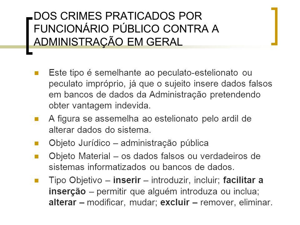 DOS CRIMES PRATICADOS POR FUNCIONÁRIO PÚBLICO CONTRA A ADMINISTRAÇÃO EM GERAL Este tipo é semelhante ao peculato-estelionato ou peculato impróprio, já