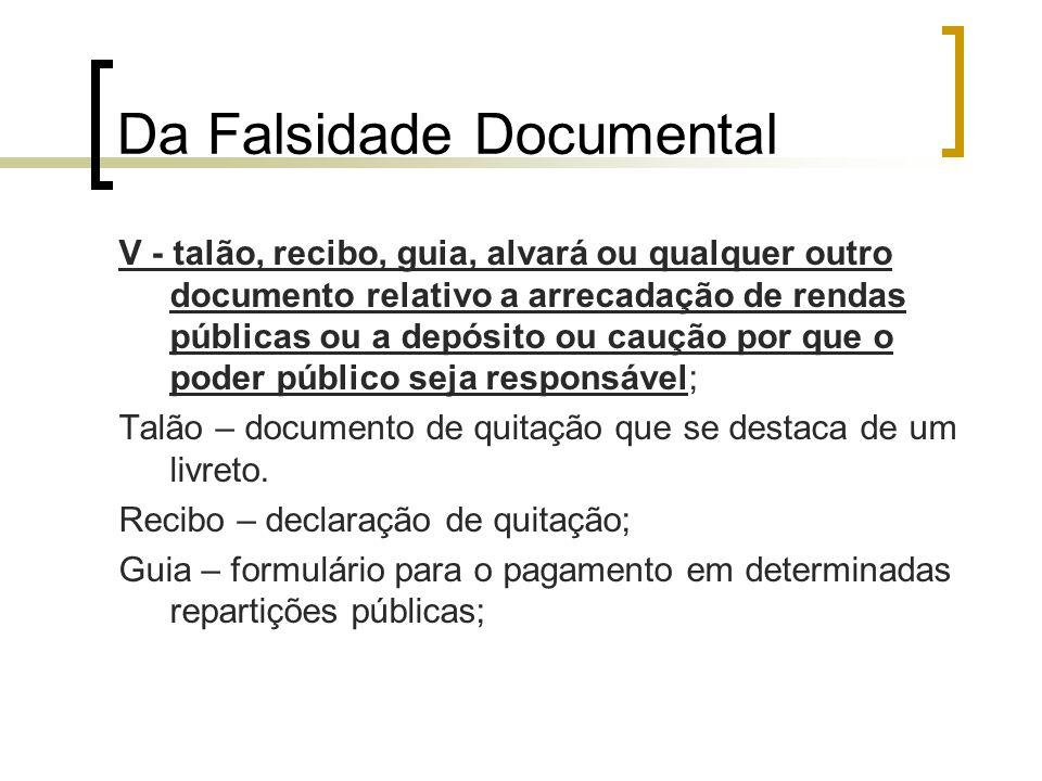 Da Falsidade Documental V - talão, recibo, guia, alvará ou qualquer outro documento relativo a arrecadação de rendas públicas ou a depósito ou caução