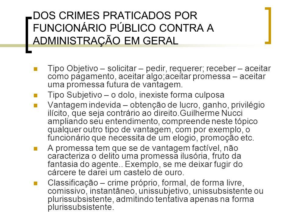 DOS CRIMES PRATICADOS POR FUNCIONÁRIO PÚBLICO CONTRA A ADMINISTRAÇÃO EM GERAL Tipo Objetivo – solicitar – pedir, requerer; receber – aceitar como paga