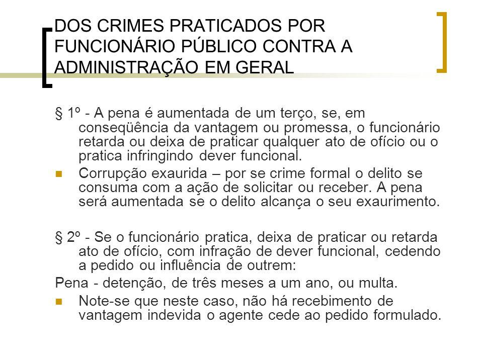 DOS CRIMES PRATICADOS POR FUNCIONÁRIO PÚBLICO CONTRA A ADMINISTRAÇÃO EM GERAL § 1º - A pena é aumentada de um terço, se, em conseqüência da vantagem o
