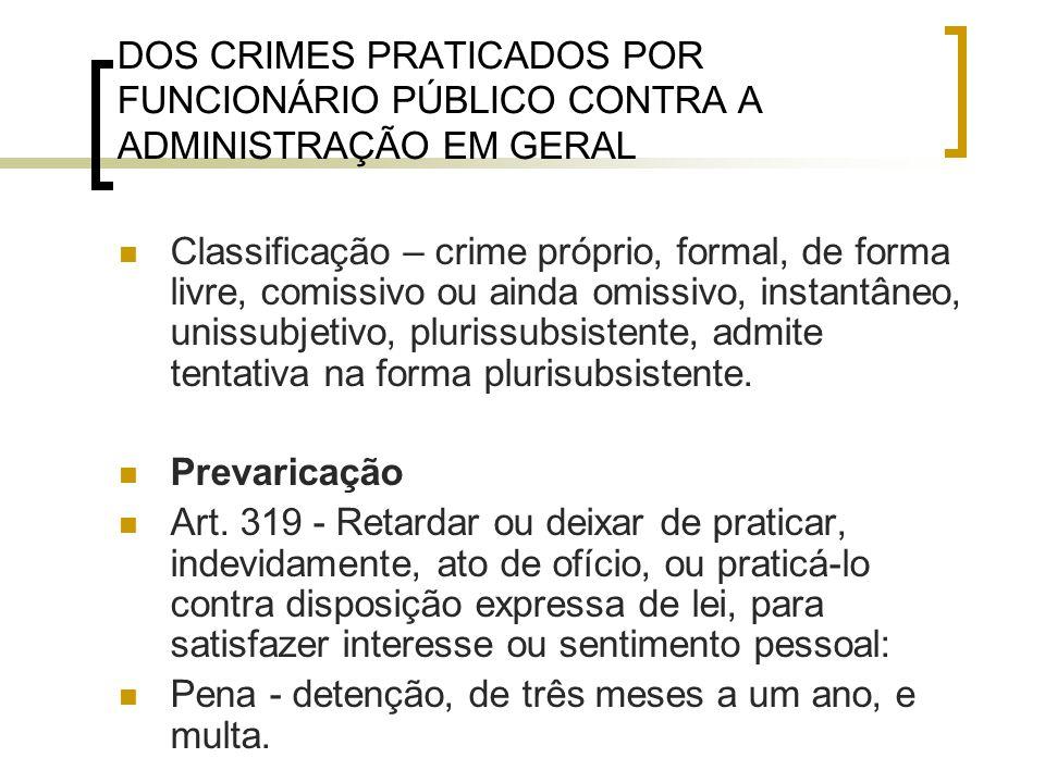 DOS CRIMES PRATICADOS POR FUNCIONÁRIO PÚBLICO CONTRA A ADMINISTRAÇÃO EM GERAL Classificação – crime próprio, formal, de forma livre, comissivo ou aind