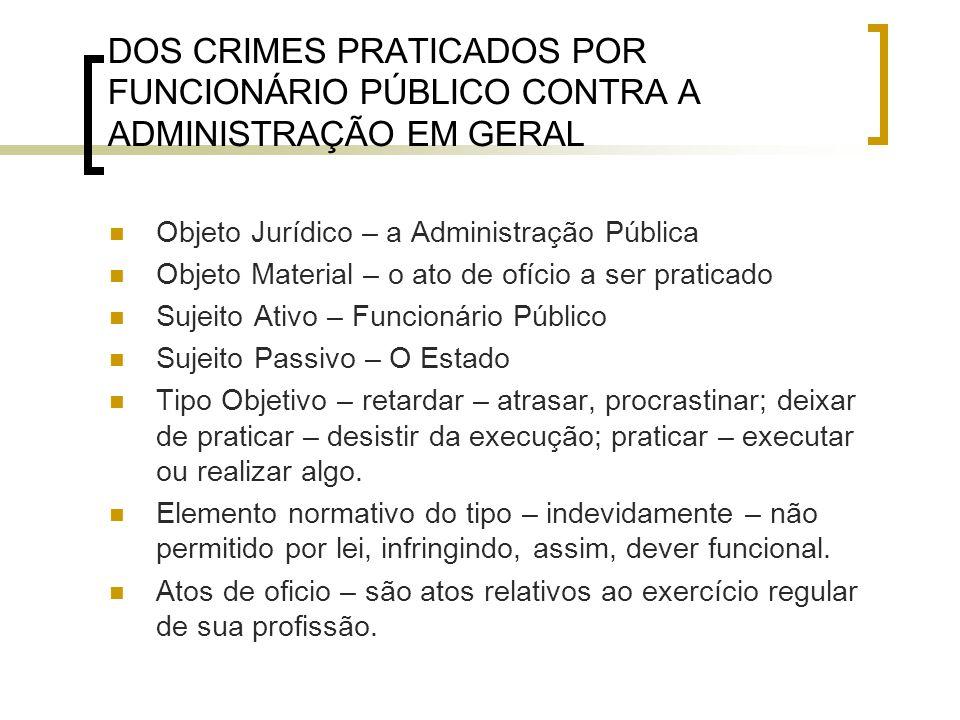 DOS CRIMES PRATICADOS POR FUNCIONÁRIO PÚBLICO CONTRA A ADMINISTRAÇÃO EM GERAL Objeto Jurídico – a Administração Pública Objeto Material – o ato de ofí