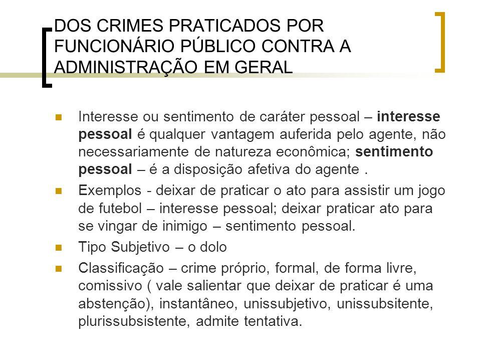 DOS CRIMES PRATICADOS POR FUNCIONÁRIO PÚBLICO CONTRA A ADMINISTRAÇÃO EM GERAL Interesse ou sentimento de caráter pessoal – interesse pessoal é qualque