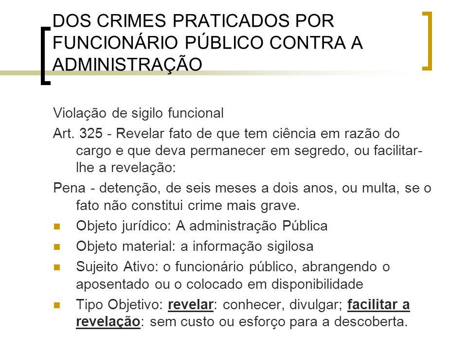 DOS CRIMES PRATICADOS POR FUNCIONÁRIO PÚBLICO CONTRA A ADMINISTRAÇÃO Violação de sigilo funcional Art. 325 - Revelar fato de que tem ciência em razão
