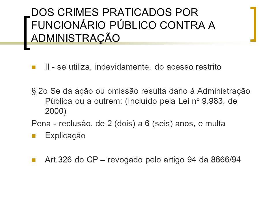 DOS CRIMES PRATICADOS POR FUNCIONÁRIO PÚBLICO CONTRA A ADMINISTRAÇÃO II - se utiliza, indevidamente, do acesso restrito § 2o Se da ação ou omissão res