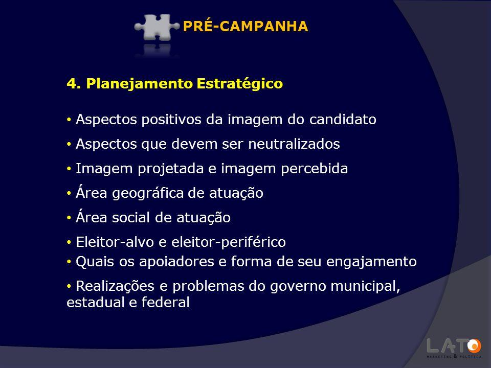 4. Planejamento Estratégico Aspectos positivos da imagem do candidato Aspectos que devem ser neutralizados Imagem projetada e imagem percebida Área ge