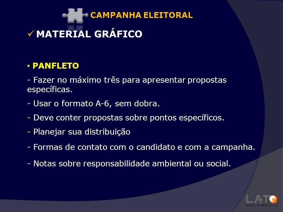MATERIAL GRÁFICO PANFLETO - Fazer no máximo três para apresentar propostas específicas. - Usar o formato A-6, sem dobra. - Deve conter propostas sobre