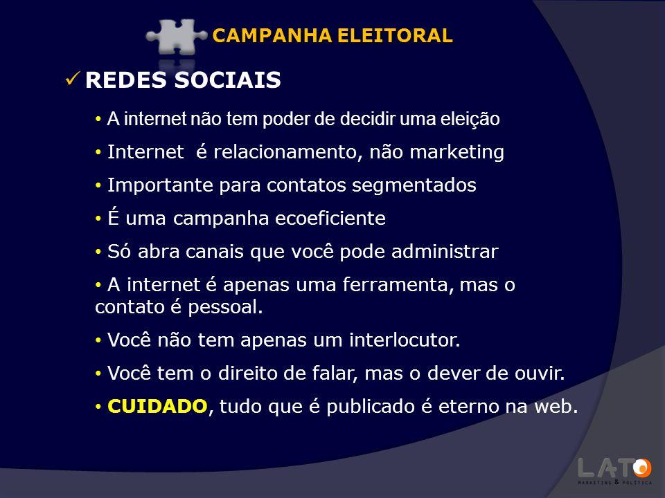 REDES SOCIAIS A internet não tem poder de decidir uma eleição Internet é relacionamento, não marketing Importante para contatos segmentados É uma camp