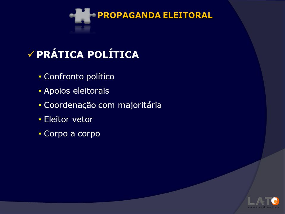 PRÁTICA POLÍTICA Confronto político Apoios eleitorais Coordenação com majoritária Eleitor vetor Corpo a corpo PROPAGANDA ELEITORAL