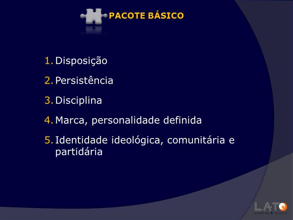 1.Disposição 2.Persistência 3.Disciplina 4.Marca, personalidade definida 5.Identidade ideológica, comunitária e partidária PACOTE BÁSICO