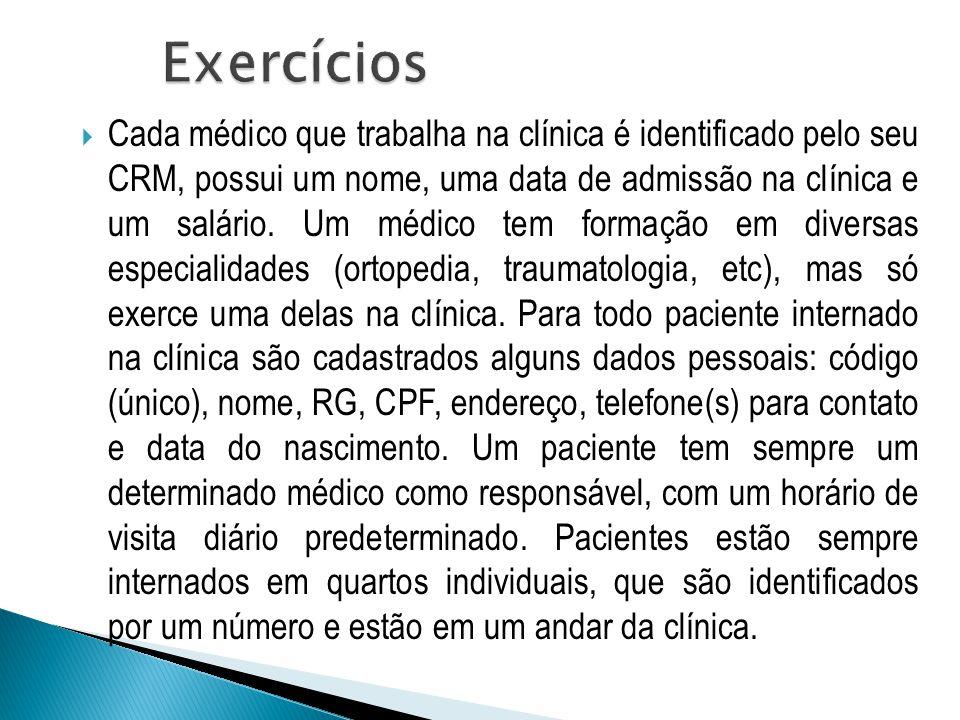  Cada médico que trabalha na clínica é identificado pelo seu CRM, possui um nome, uma data de admissão na clínica e um salário. Um médico tem formaçã