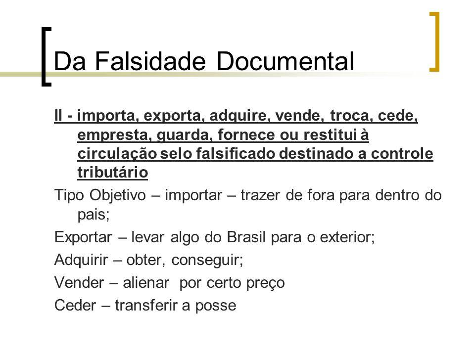 Da Falsidade Documental II - importa, exporta, adquire, vende, troca, cede, empresta, guarda, fornece ou restitui à circulação selo falsificado destin