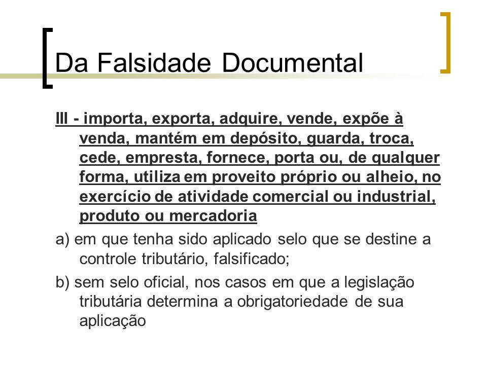 Da Falsidade Documental III - importa, exporta, adquire, vende, expõe à venda, mantém em depósito, guarda, troca, cede, empresta, fornece, porta ou, d