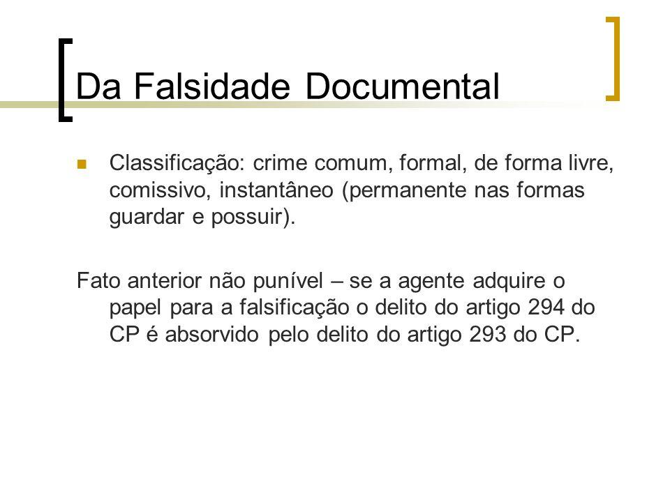 Da Falsidade Documental Classificação: crime comum, formal, de forma livre, comissivo, instantâneo (permanente nas formas guardar e possuir). Fato ant