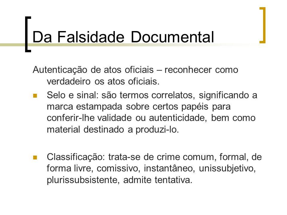 Da Falsidade Documental Autenticação de atos oficiais – reconhecer como verdadeiro os atos oficiais. Selo e sinal: são termos correlatos, significando