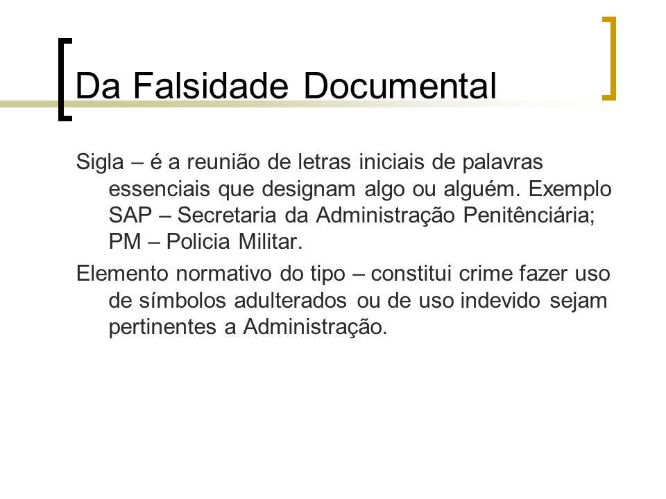 Da Falsidade Documental Sigla – é a reunião de letras iniciais de palavras essenciais que designam algo ou alguém. Exemplo SAP – Secretaria da Adminis