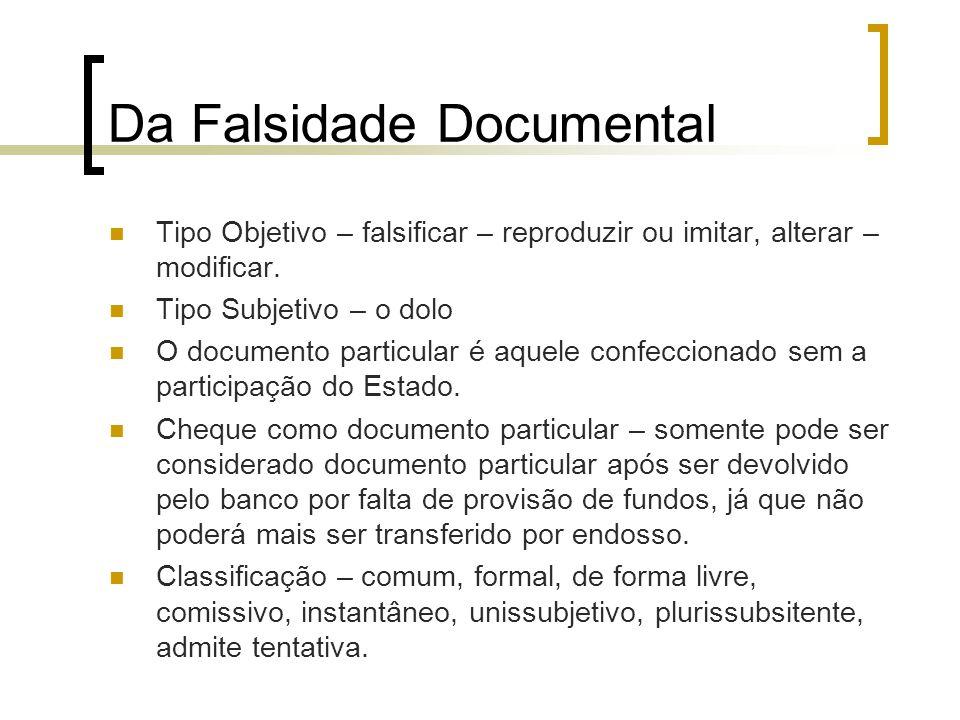 Da Falsidade Documental Tipo Objetivo – falsificar – reproduzir ou imitar, alterar – modificar. Tipo Subjetivo – o dolo O documento particular é aquel