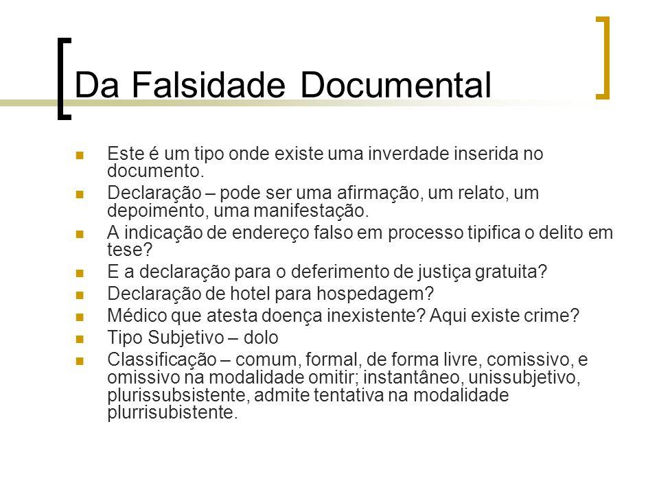Da Falsidade Documental Este é um tipo onde existe uma inverdade inserida no documento. Declaração – pode ser uma afirmação, um relato, um depoimento,
