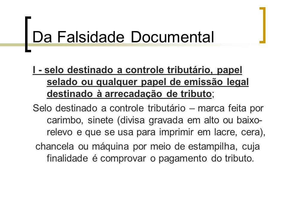 Da Falsidade Documental I - selo destinado a controle tributário, papel selado ou qualquer papel de emissão legal destinado à arrecadação de tributo;