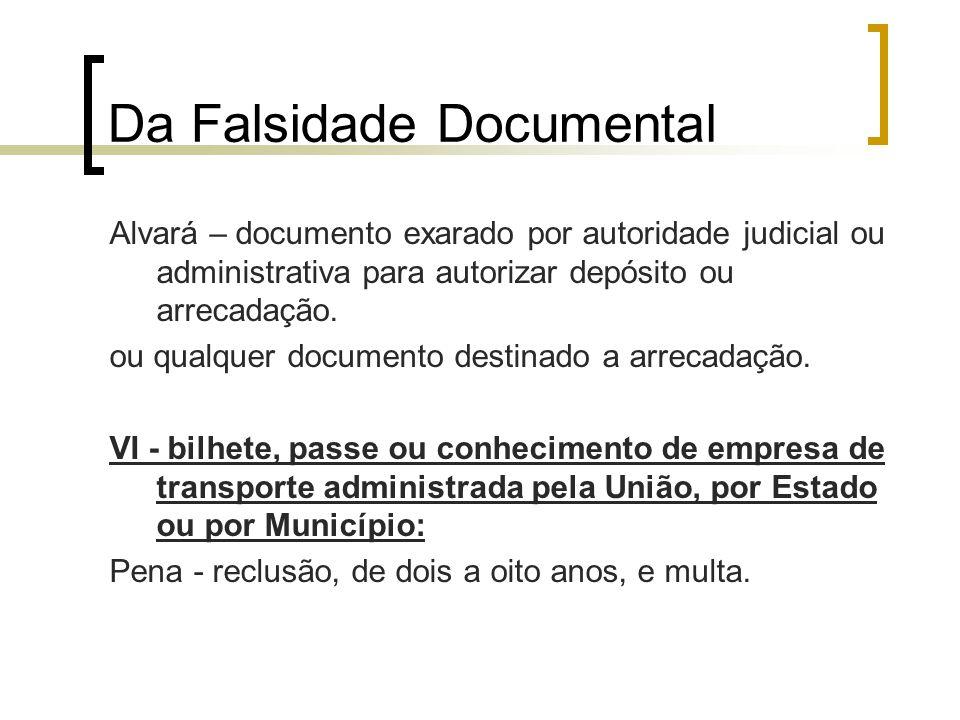 Da Falsidade Documental Alvará – documento exarado por autoridade judicial ou administrativa para autorizar depósito ou arrecadação. ou qualquer docum