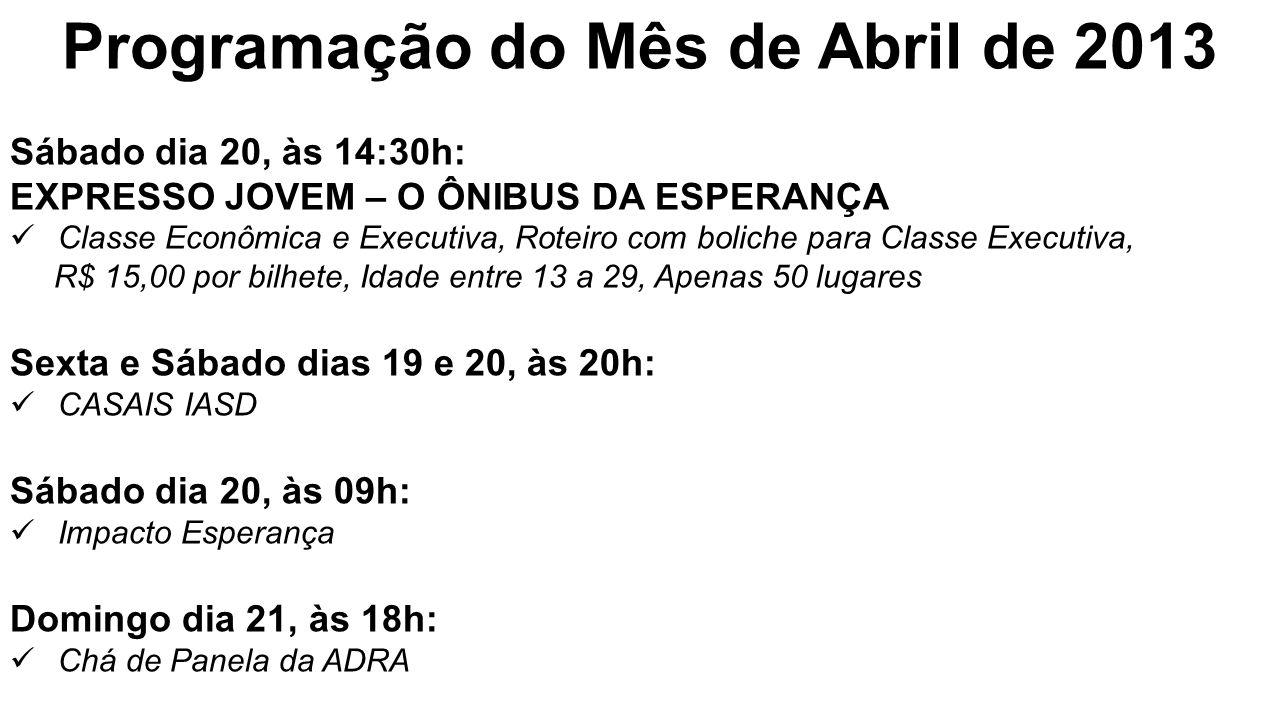 Programação do Mês de Abril de 2013 Sábado dia 20, às 14:30h: EXPRESSO JOVEM – O ÔNIBUS DA ESPERANÇA Classe Econômica e Executiva, Roteiro com boliche