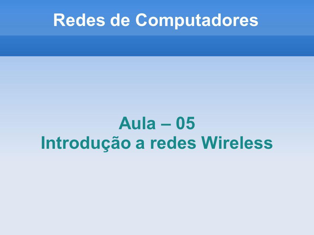 Redes de Computadores Aula – 05 Introdução a redes Wireless