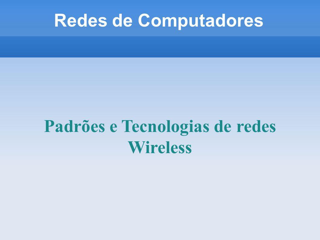 Redes de Computadores Padrões e Tecnologias de redes Wireless